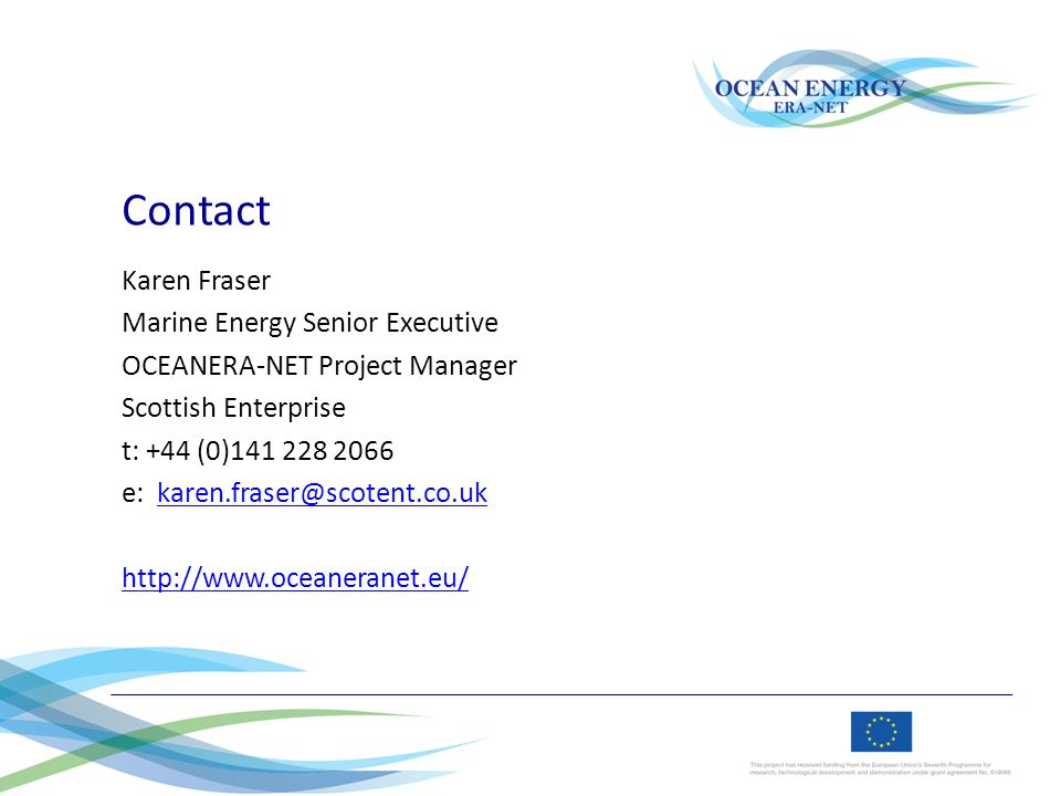Contact Karen Fraser Marine Energy Senior Executive OCEANERA-NET Project Manager Scottish Enterprise t: +44 (0)141 228 2066 e: karen.fraser@scotent.co.ukkaren.fraser@scotent.co.uk http://www.oceaneranet.eu/
