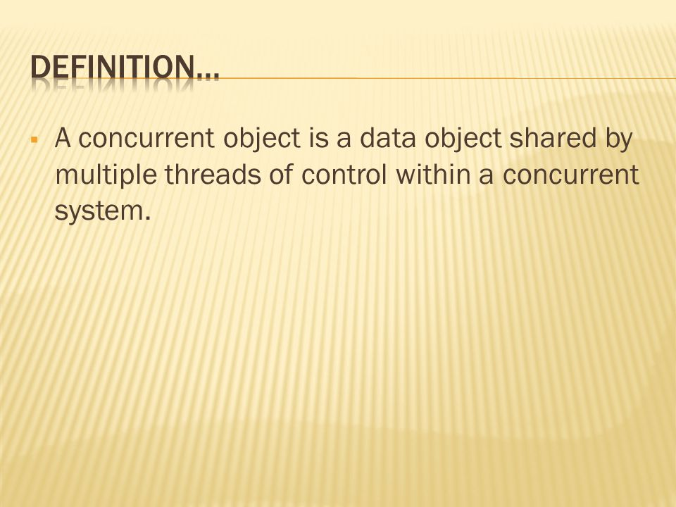  A concurrent object is a data object shared by multiple threads of control within a concurrent system.