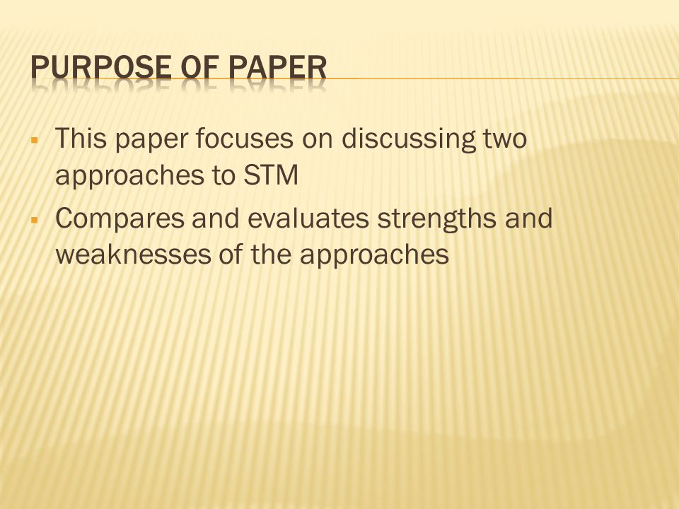  This paper focuses on discussing two approaches to STM  Compares and evaluates strengths and weaknesses of the approaches