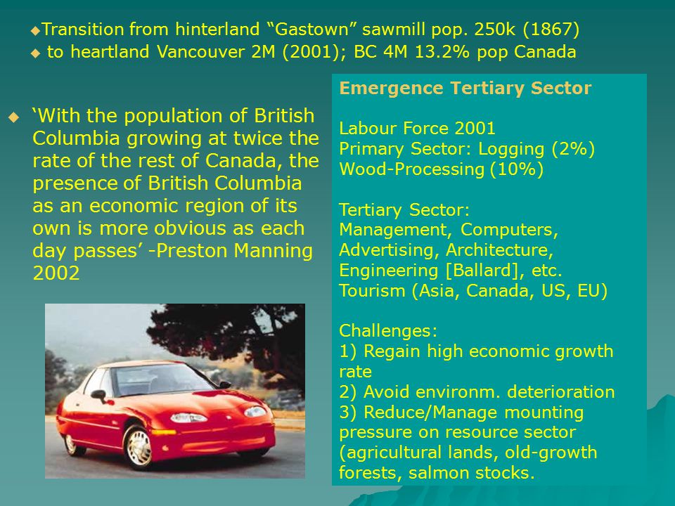  'With the population of British Columbia growing at twice the rate of the rest of Canada, the presence of British Columbia as an economic region of its own is more obvious as each day passes' -Preston Manning 2002  Transition from hinterland Gastown sawmill pop.