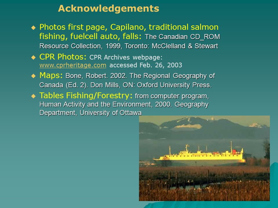 Acknowledgements The Canadian CD_ROM Resource Collection, 1999, Toronto: McClelland & Stewart  Photos first page, Capilano, traditional salmon fishin