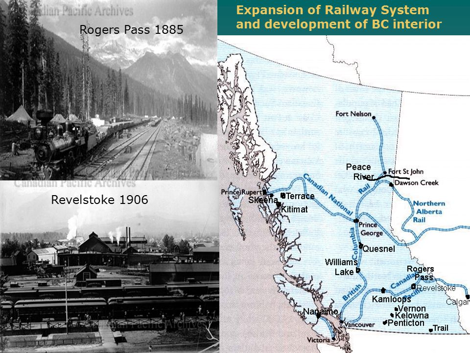 Expansion of Railway System and development of BC interior Revelstoke 1906 Rogers Pass 1885