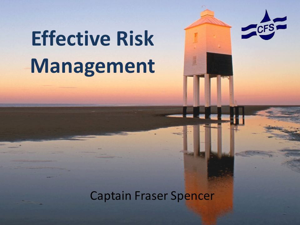 Effective Risk Management Captain Fraser Spencer