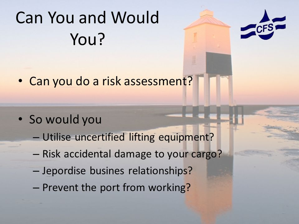 Can You and Would You. Can you do a risk assessment.