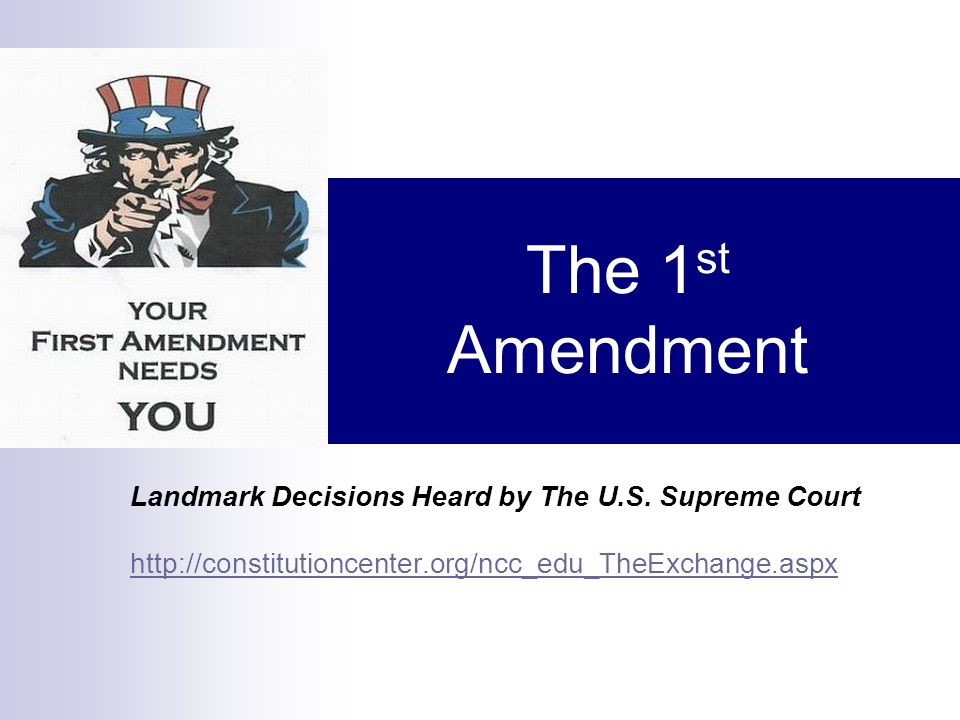 The 1 st Amendment Landmark Decisions Heard by The U.S. Supreme Court http://constitutioncenter.org/ncc_edu_TheExchange.aspx