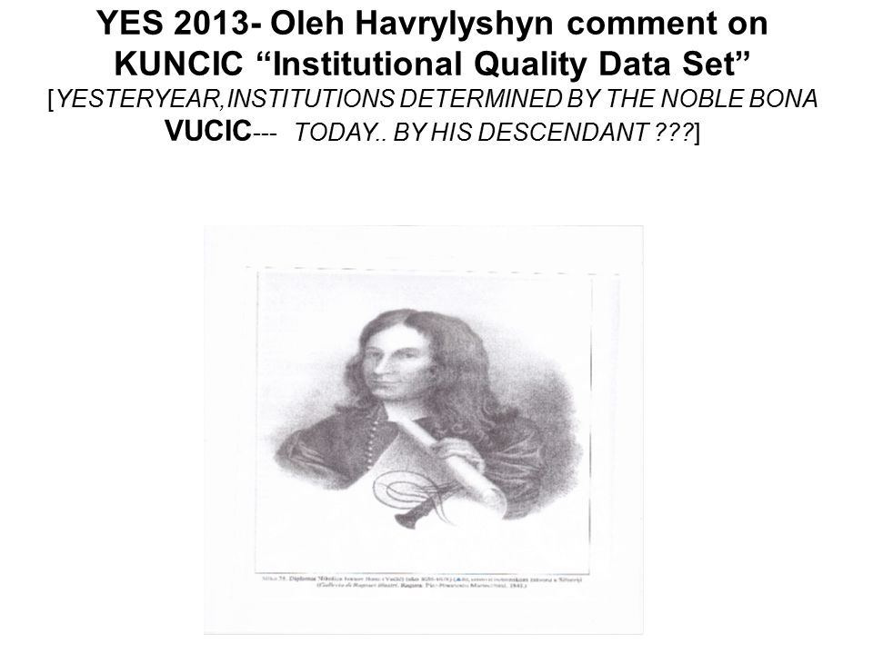 YES 2013- Oleh Havrylyshyn comment on KUNCIC Institutional Quality Data Set [YESTERYEAR,INSTITUTIONS DETERMINED BY THE NOBLE BONA VUCIC --- TODAY..