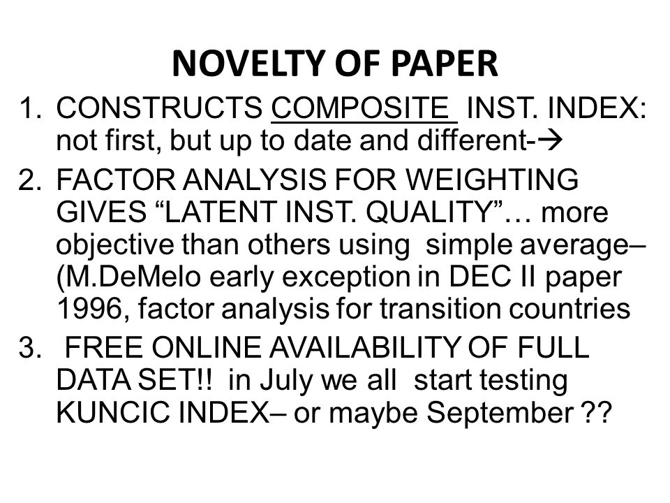 "NOVELTY OF PAPER 1.CONSTRUCTS COMPOSITE INST. INDEX: not first, but up to date and different-  2.FACTOR ANALYSIS FOR WEIGHTING GIVES ""LATENT INST. QU"