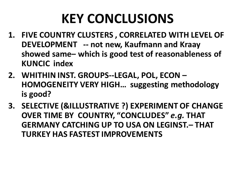 KEY CONCLUSIONS 1.FIVE COUNTRY CLUSTERS, CORRELATED WITH LEVEL OF DEVELOPMENT -- not new, Kaufmann and Kraay showed same– which is good test of reason