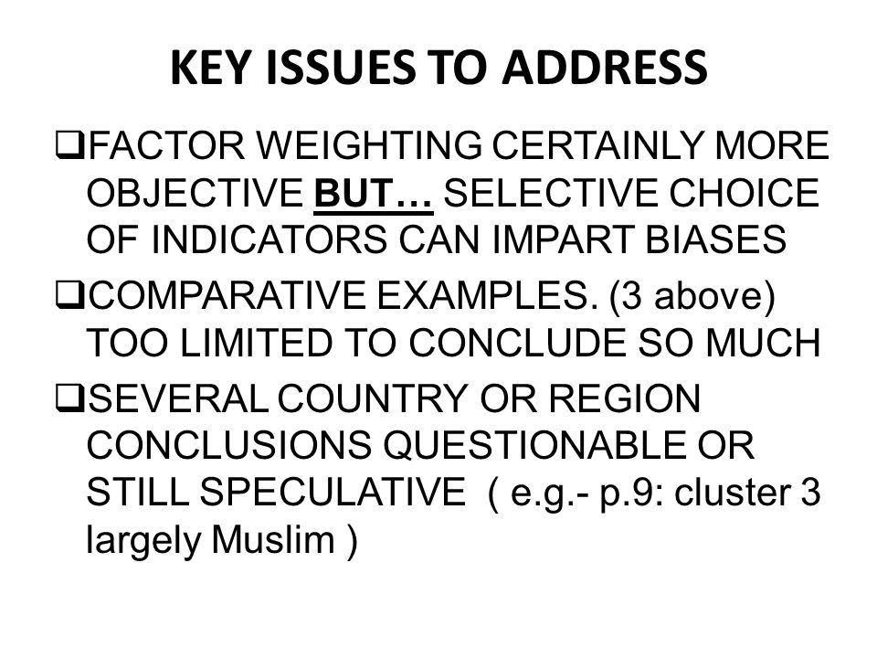 KEY ISSUES TO ADDRESS  FACTOR WEIGHTING CERTAINLY MORE OBJECTIVE BUT… SELECTIVE CHOICE OF INDICATORS CAN IMPART BIASES  COMPARATIVE EXAMPLES. (3 abo