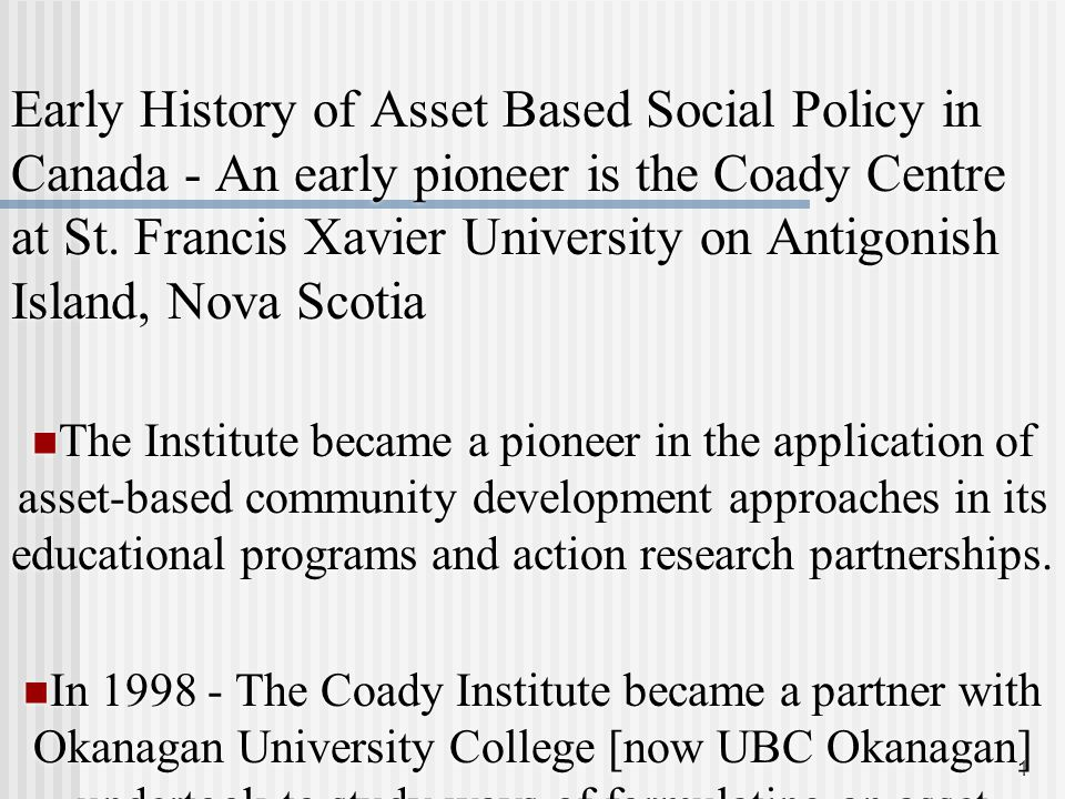 1 Early History of Asset Based Social Policy in Canada - An early pioneer is the Coady Centre at St.