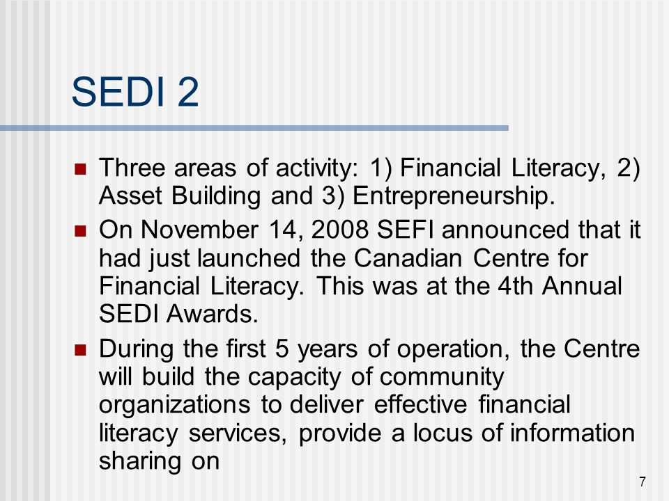 7 SEDI 2 Three areas of activity: 1) Financial Literacy, 2) Asset Building and 3) Entrepreneurship.