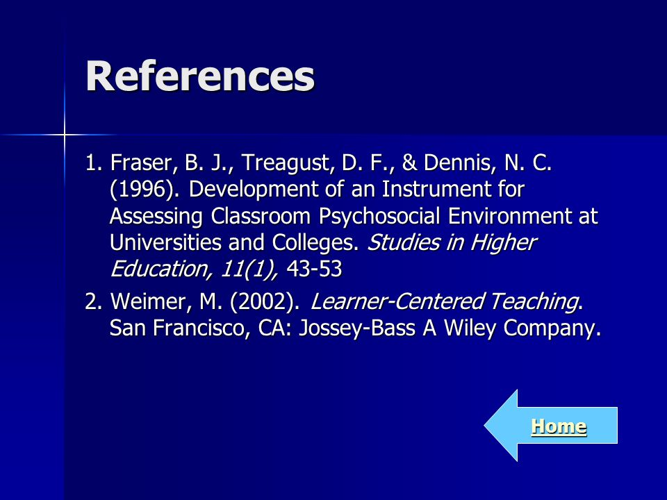 References 1. Fraser, B. J., Treagust, D. F., & Dennis, N.