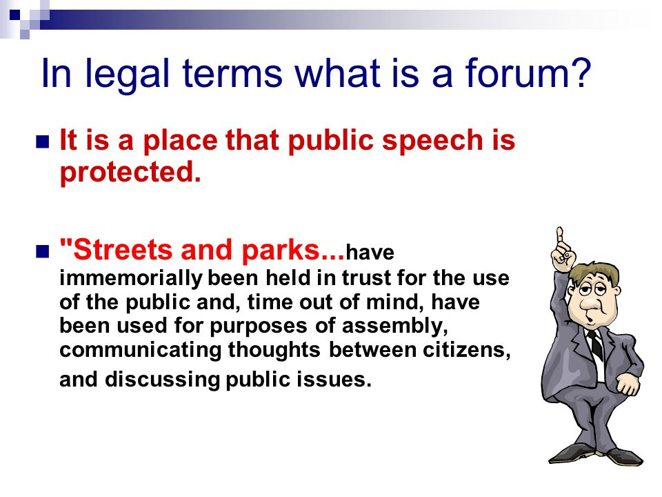 In legal terms what is a forum? It is a place that public speech is protected.