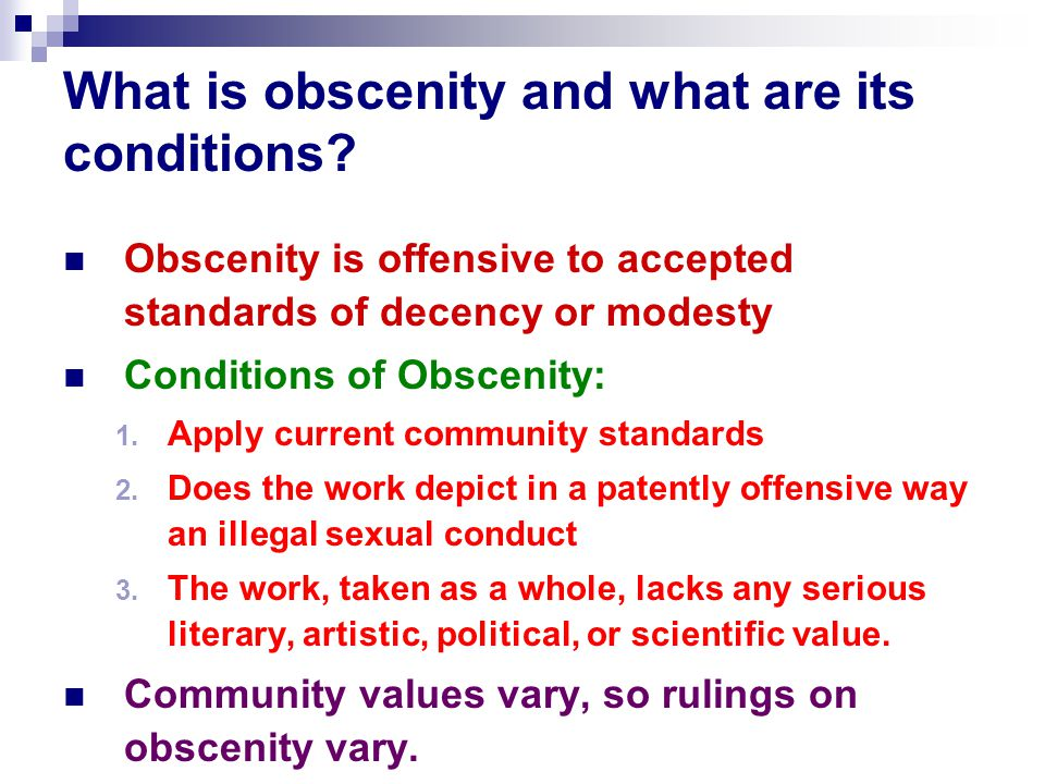 What is obscenity and what are its conditions? Obscenity is offensive to accepted standards of decency or modesty Conditions of Obscenity: 1. Apply cu
