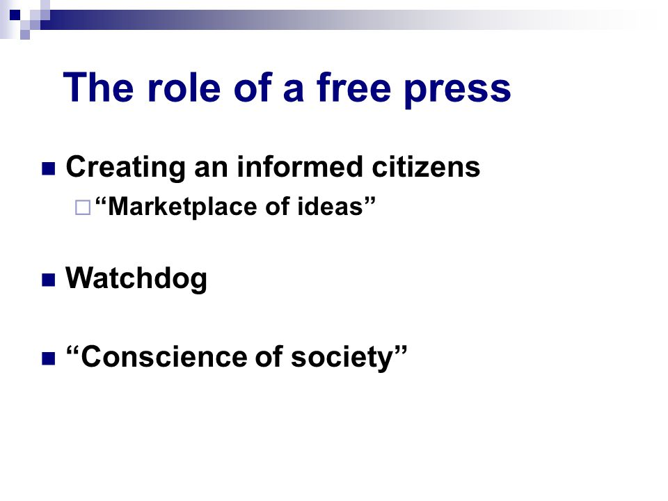 "The role of a free press Creating an informed citizens  ""Marketplace of ideas"" Watchdog ""Conscience of society"""