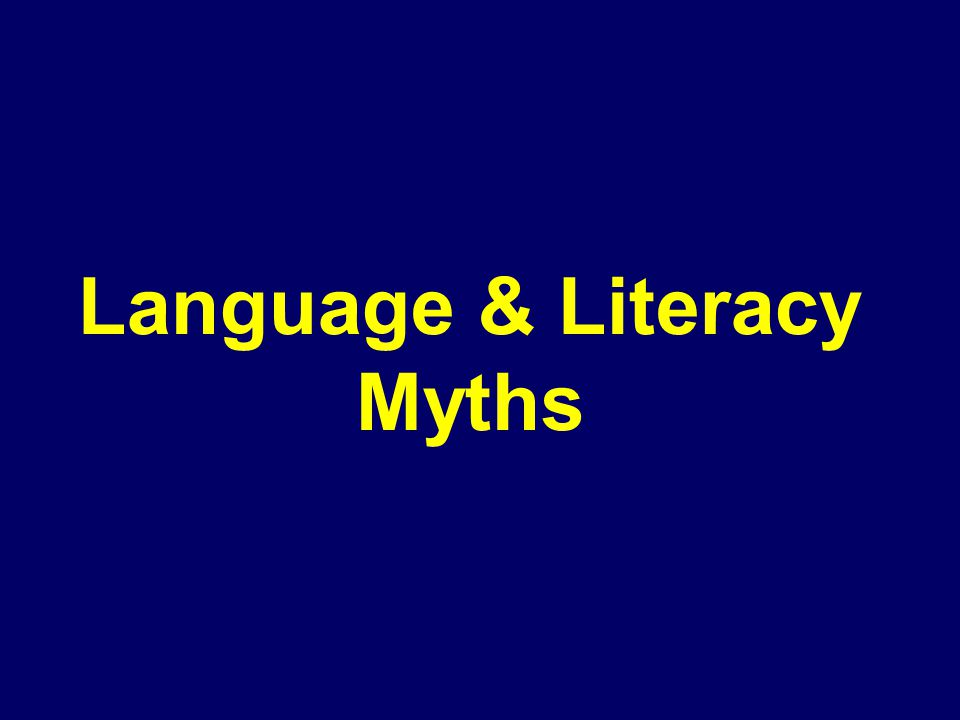 Language & Literacy Myths