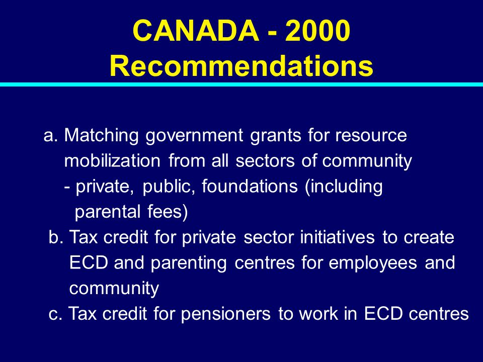 00-134 CANADA - 2000 Recommendations a. Matching government grants for resource mobilization from all sectors of community - private, public, foundati