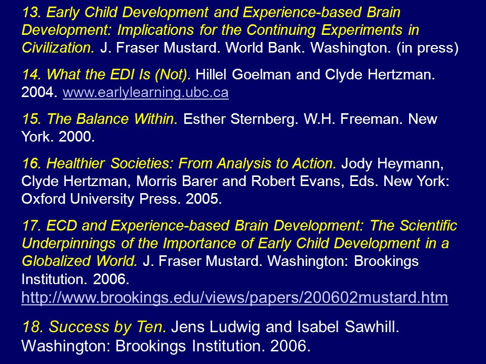 13. Early Child Development and Experience-based Brain Development: Implications for the Continuing Experiments in Civilization. J. Fraser Mustard. Wo