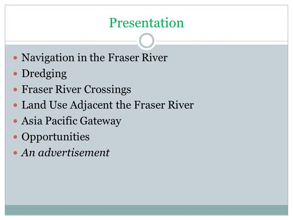 Presentation Navigation in the Fraser River Dredging Fraser River Crossings Land Use Adjacent the Fraser River Asia Pacific Gateway Opportunities An advertisement