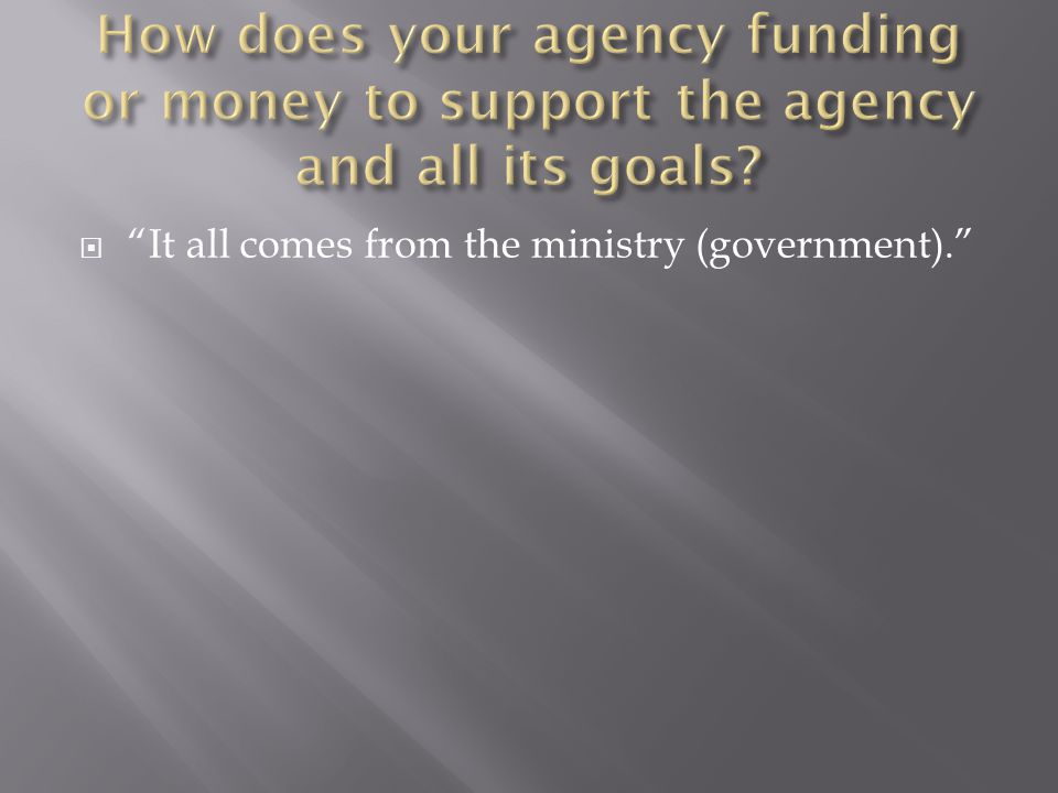  It all comes from the ministry (government).