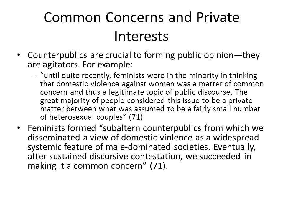 Common Concerns and Private Interests Counterpublics are crucial to forming public opinion—they are agitators.