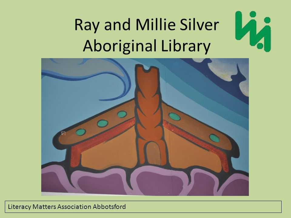 Literacy Matters Association Abbotsford Acknowledgement We would like to acknowledge that we are located on the traditional ancestral territory of the Musqueam First Nation