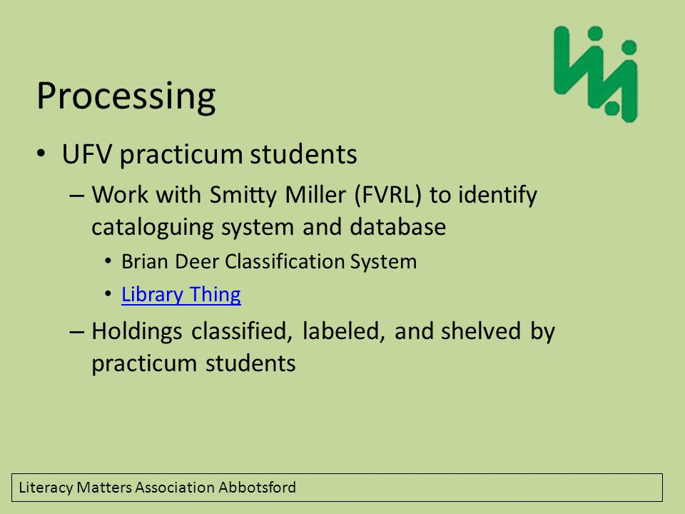 Processing UFV practicum students – Work with Smitty Miller (FVRL) to identify cataloguing system and database Brian Deer Classification System Library Thing – Holdings classified, labeled, and shelved by practicum students