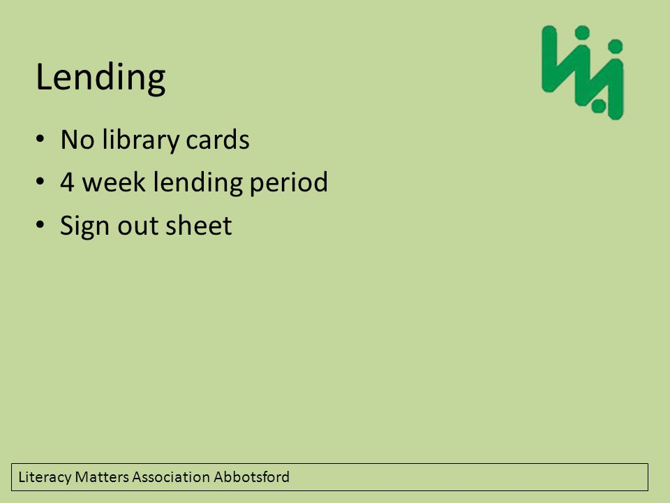 Lending No library cards 4 week lending period Sign out sheet