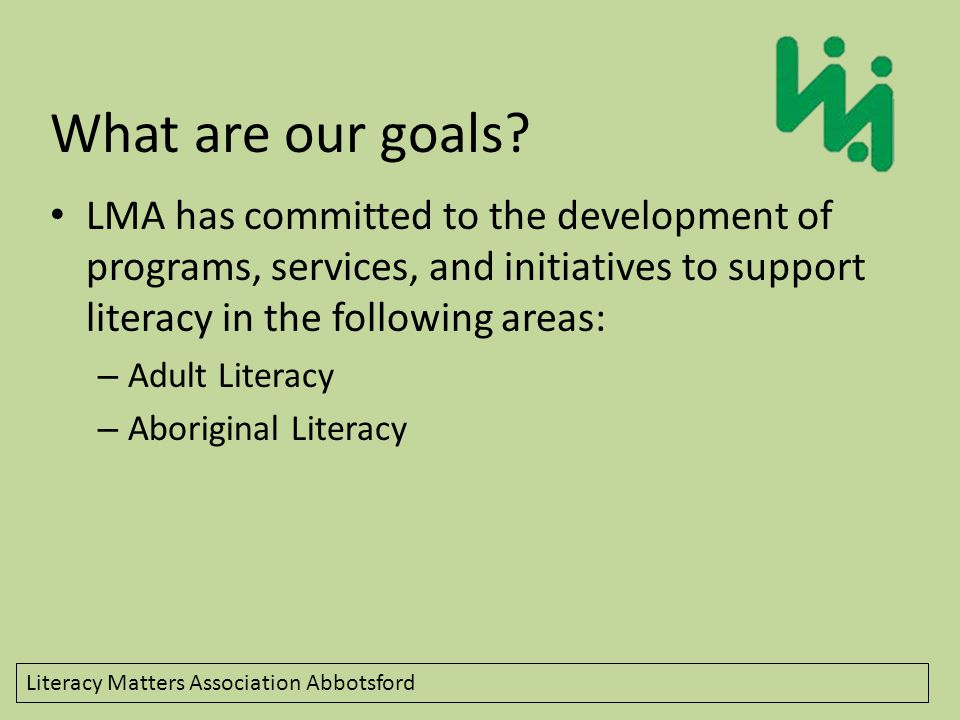Literacy Matters Association Abbotsford Tables LMA has two formal table groups that meet outside of the LMA task group – Adult Table – Aboriginal Table