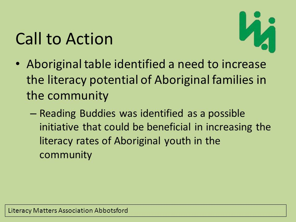 Literacy Matters Association Abbotsford Assessment of Assets Further investigation identified gaps in Library usage in the community 2 Aboriginal families identified as using Fraser Valley Library services