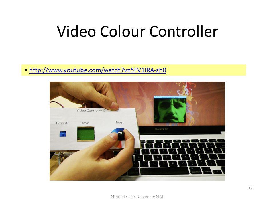 Video Colour Controller Simon Fraser University SIAT 12 http://www.youtube.com/watch?v=5FV1lRA-zh0