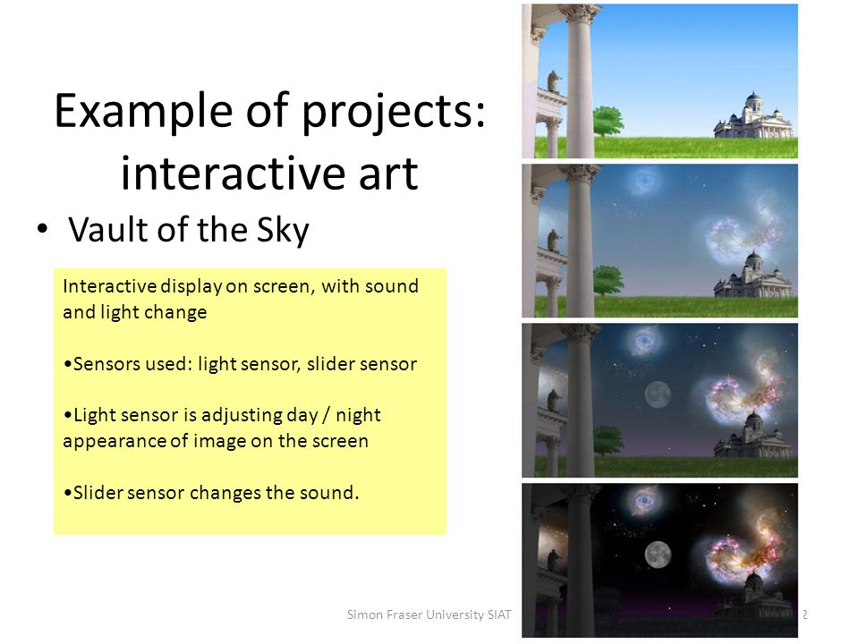 Example of projects: interactive art Interactive room Simon Fraser University SIAT3 Room that can be zoomed in / out.