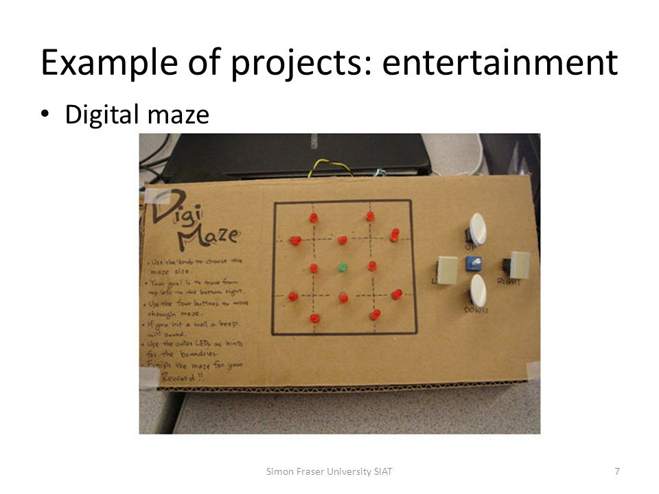 Example of projects: entertainment Digital maze Simon Fraser University SIAT7