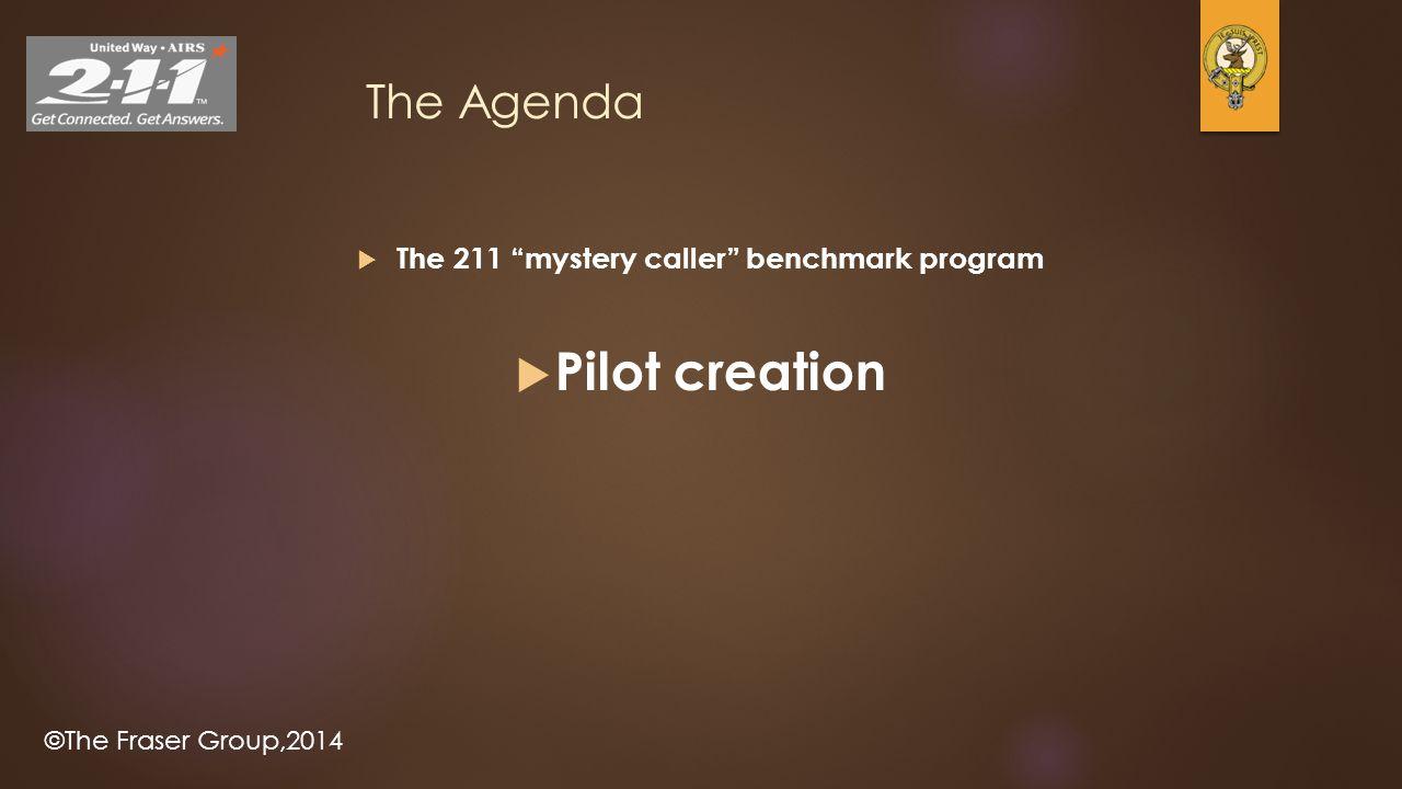©The Fraser Group,2014 The Agenda  The 211 mystery caller benchmark program  Pilot creation
