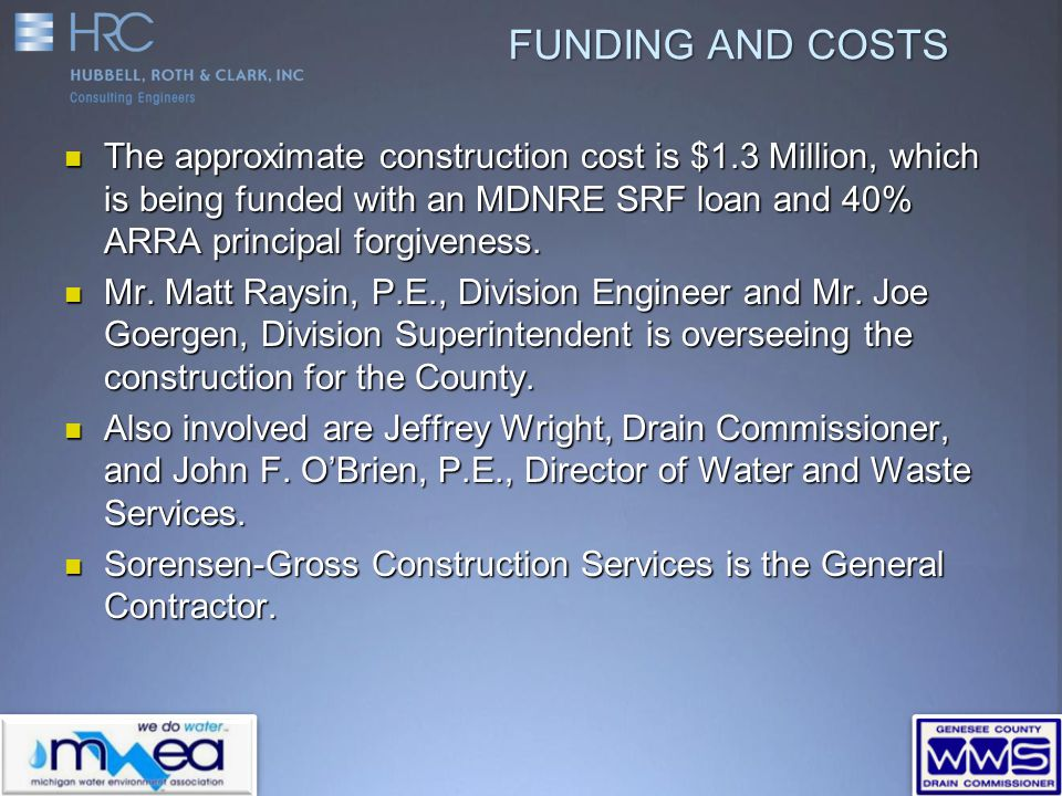 The approximate construction cost is $1.3 Million, which is being funded with an MDNRE SRF loan and 40% ARRA principal forgiveness.