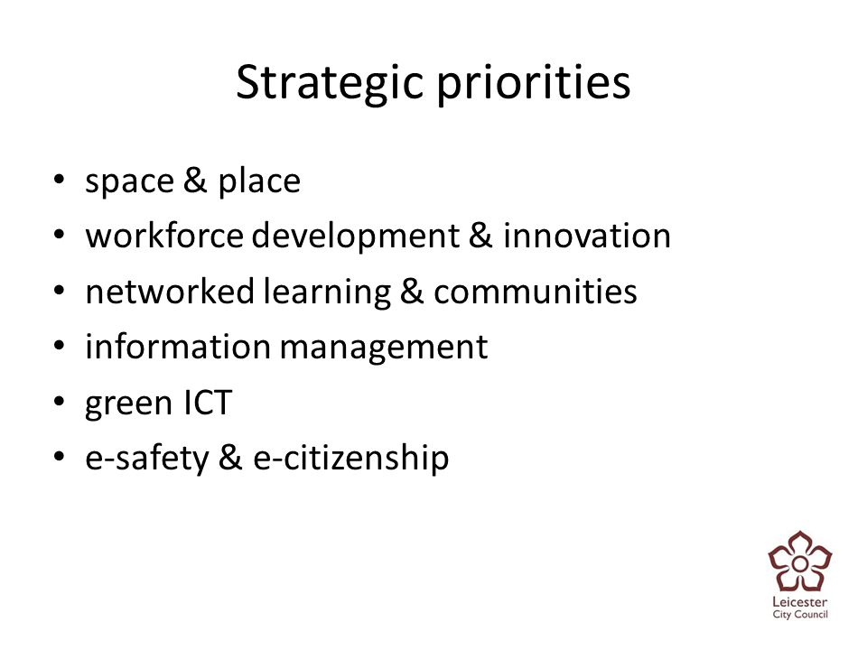Strategic priorities space & place workforce development & innovation networked learning & communities information management green ICT e-safety & e-citizenship