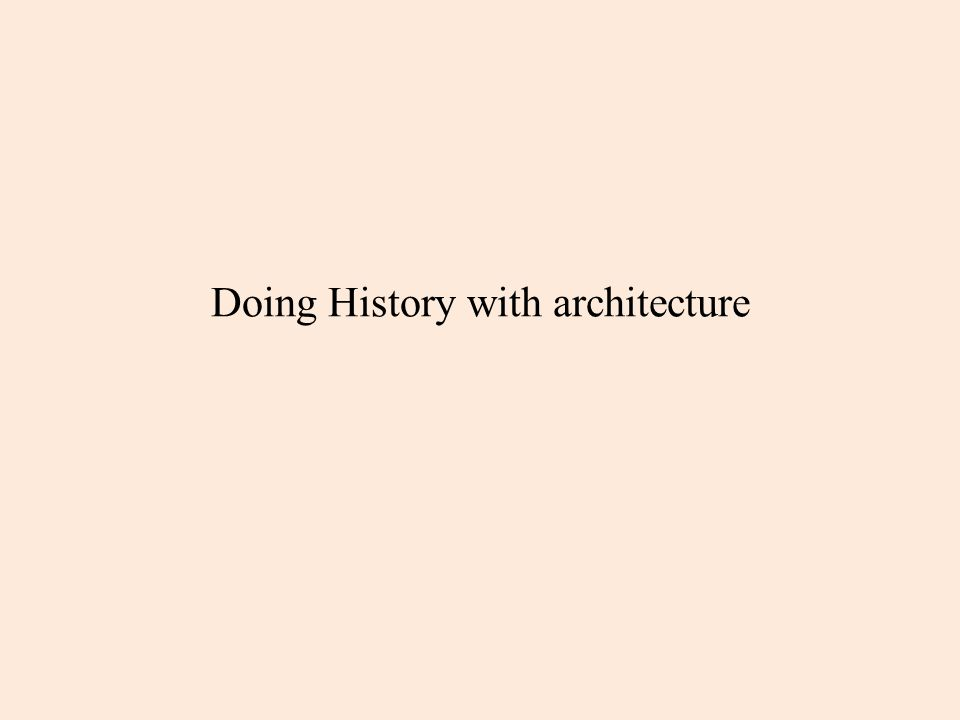 Doing History with architecture