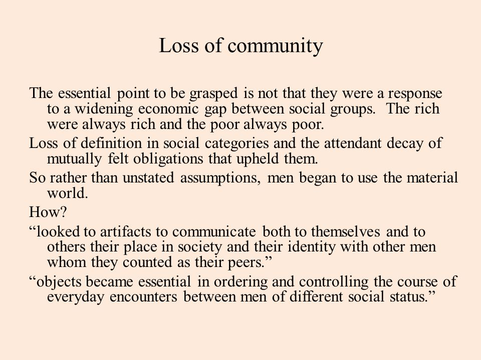 Loss of community The essential point to be grasped is not that they were a response to a widening economic gap between social groups. The rich were a