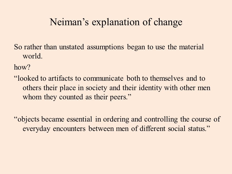 """Neiman's explanation of change So rather than unstated assumptions began to use the material world. how? """"looked to artifacts to communicate both to t"""