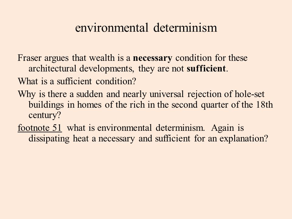 environmental determinism Fraser argues that wealth is a necessary condition for these architectural developments, they are not sufficient. What is a