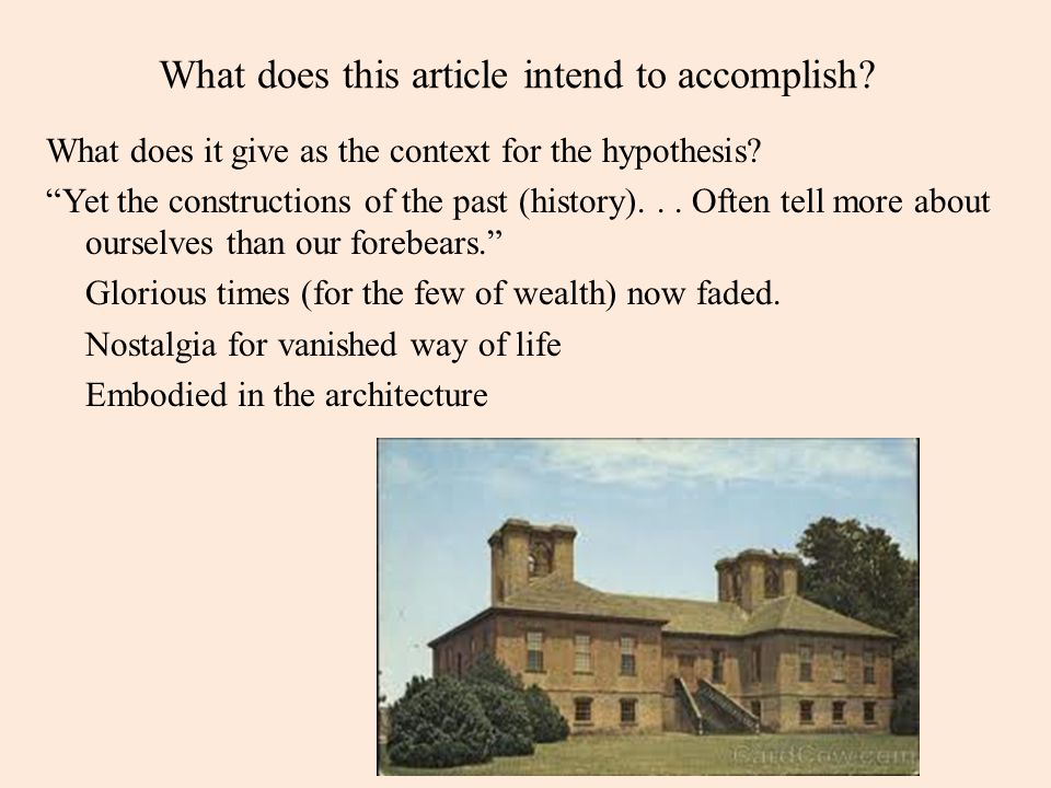 """What does this article intend to accomplish? What does it give as the context for the hypothesis? """"Yet the constructions of the past (history)... Ofte"""