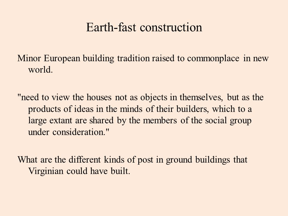 Earth-fast construction Minor European building tradition raised to commonplace in new world.