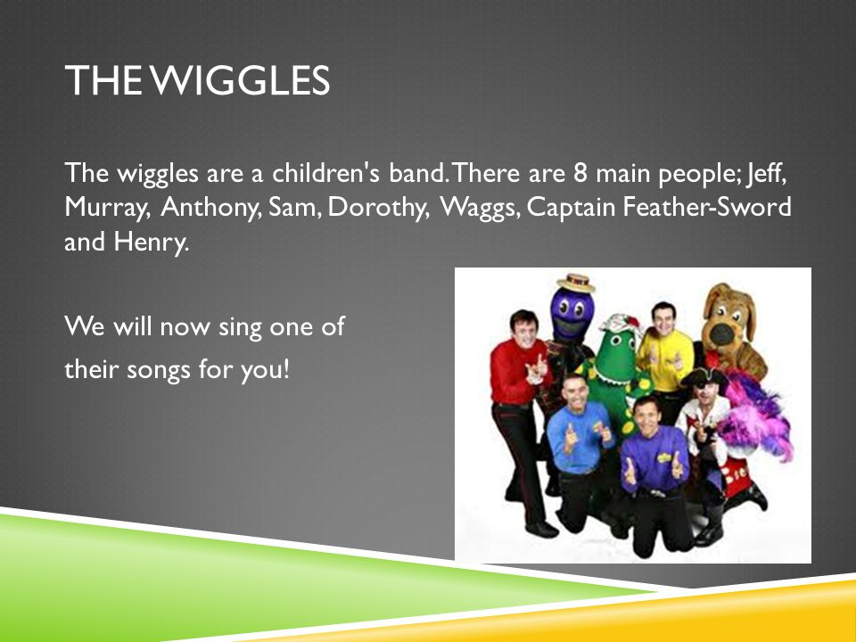 THE WIGGLES The wiggles are a children s band.