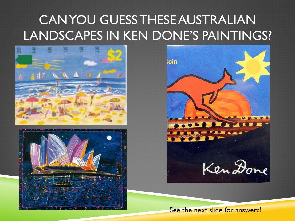 CAN YOU GUESS THESE AUSTRALIAN LANDSCAPES IN KEN DONE'S PAINTINGS? See the next slide for answers!