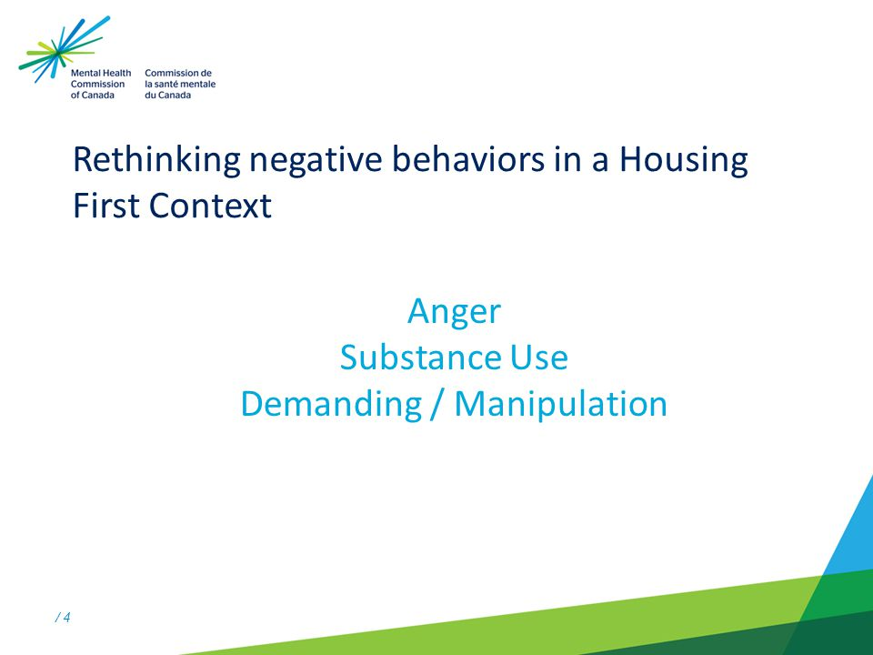 / 4 Rethinking negative behaviors in a Housing First Context Anger Substance Use Demanding / Manipulation