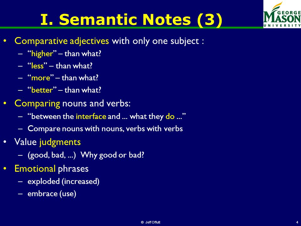 """© Jeff Offutt4 I. Semantic Notes (3) Comparative adjectives with only one subject : –""""higher"""" – than what? –""""less"""" – than what? –""""more"""" – than what? –"""