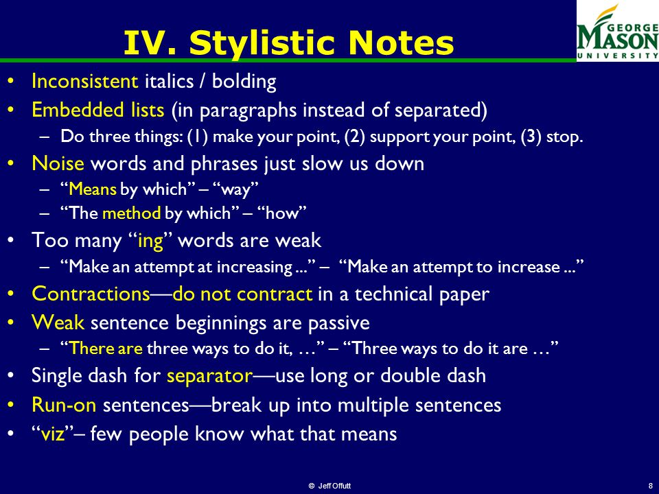 © Jeff Offutt8 IV. Stylistic Notes Inconsistent italics / bolding Embedded lists (in paragraphs instead of separated) –Do three things: (1) make your