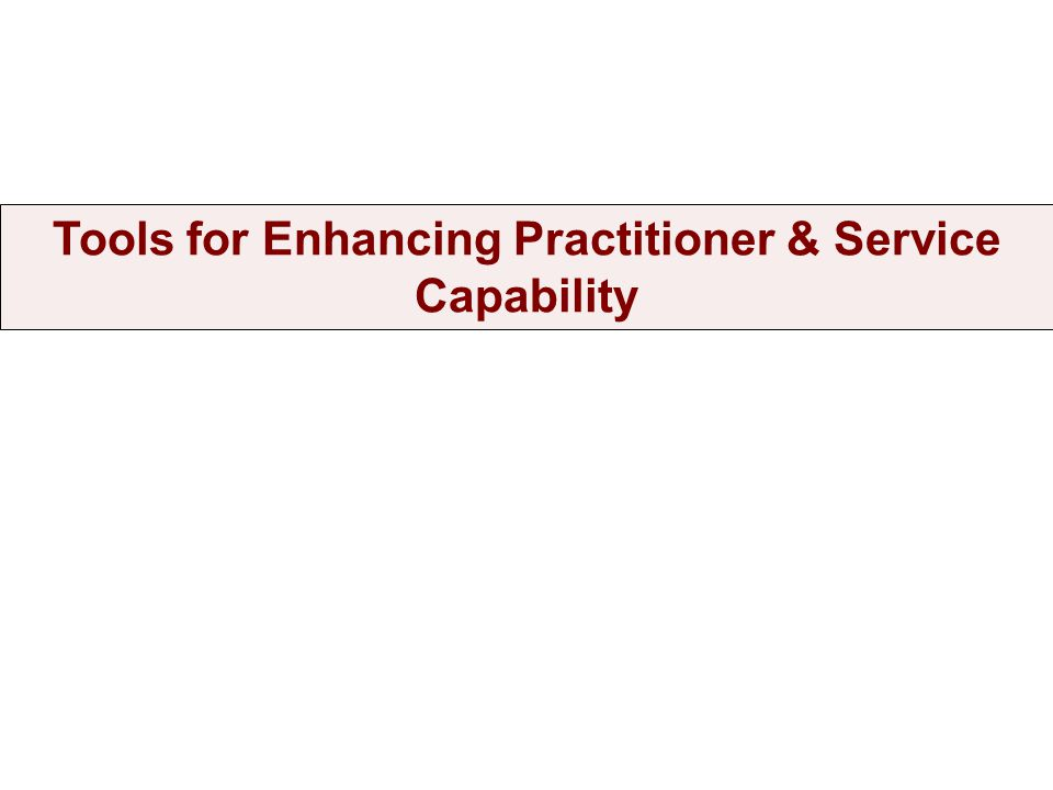 Tools for Enhancing Practitioner & Service Capability