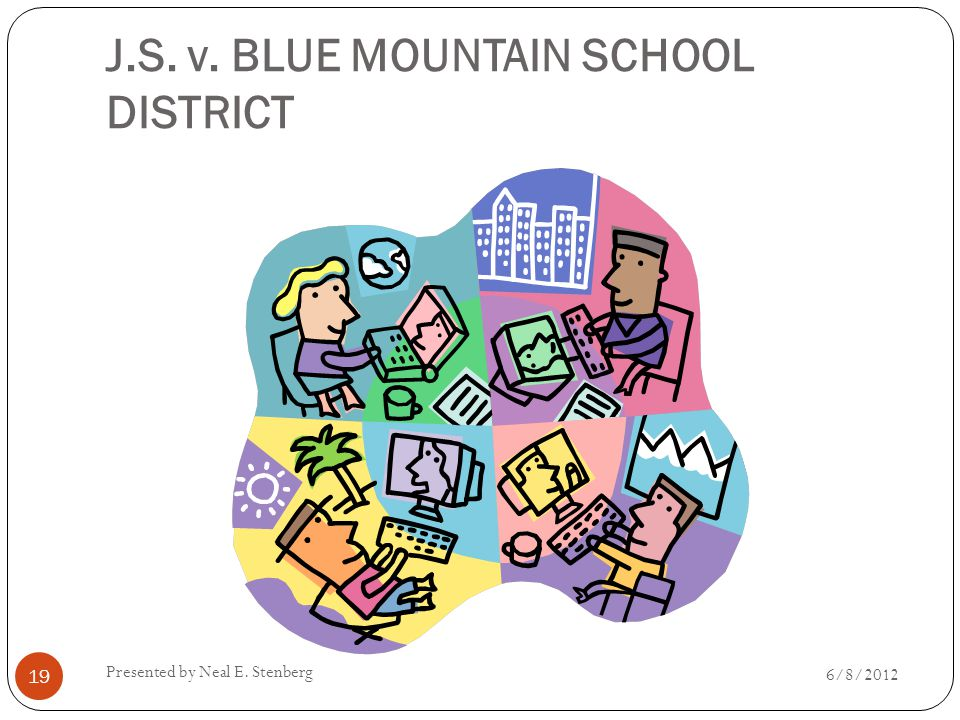 J.S. v. BLUE MOUNTAIN SCHOOL DISTRICT Presented by Neal E. Stenberg 19 6/8/2012
