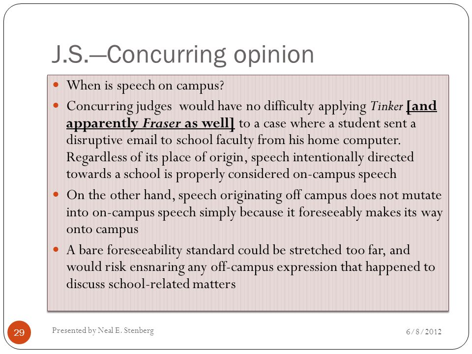 J.S.—Concurring opinion When is speech on campus? Concurring judges would have no difficulty applying Tinker [and apparently Fraser as well] to a case